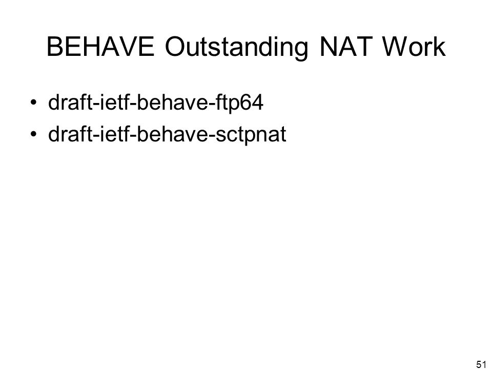 51 BEHAVE Outstanding NAT Work draft-ietf-behave-ftp64 draft-ietf-behave-sctpnat