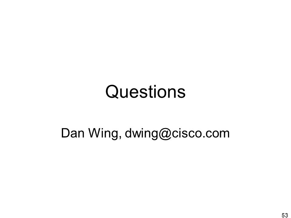 53 Questions Dan Wing, dwing@cisco.com