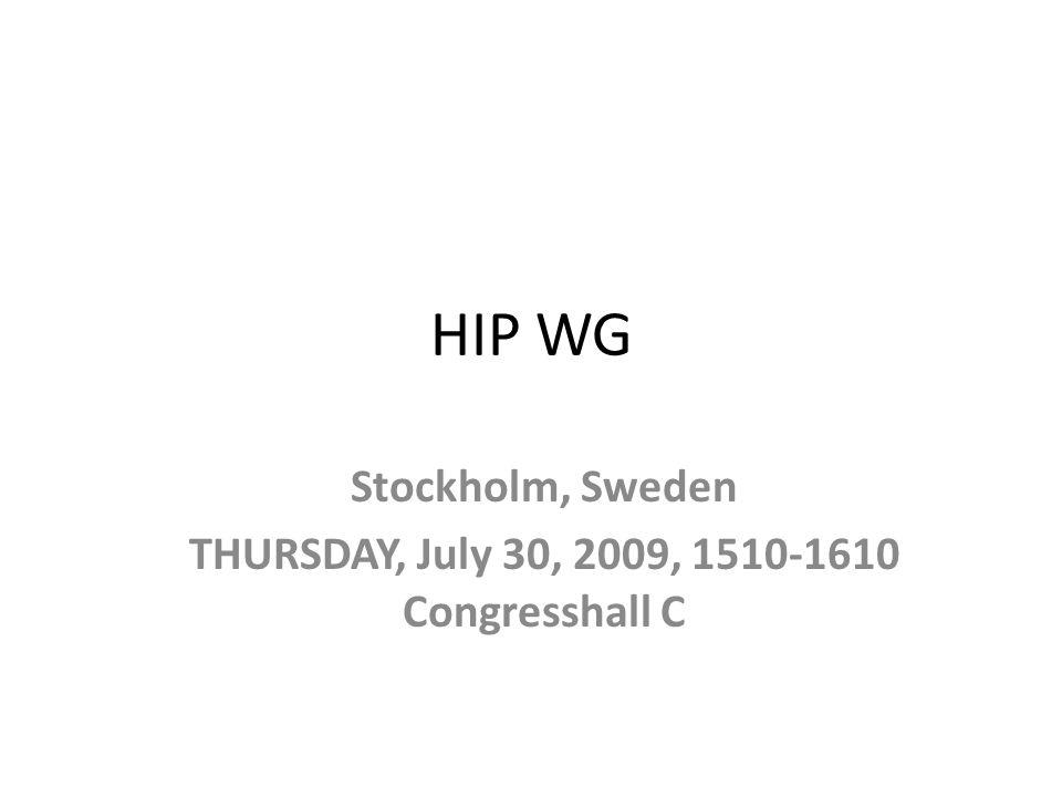 HIP WG Stockholm, Sweden THURSDAY, July 30, 2009, 1510-1610 Congresshall C
