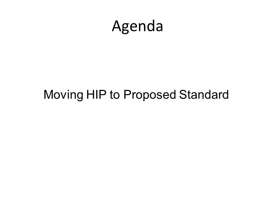 Agenda Moving HIP to Proposed Standard