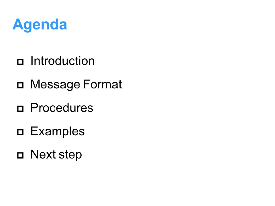 Agenda Introduction Message Format Procedures Examples Next step