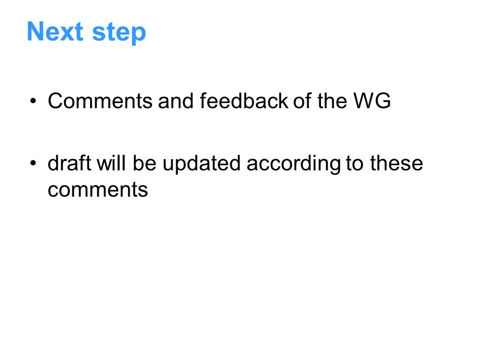 Next step Comments and feedback of the WG draft will be updated according to these comments