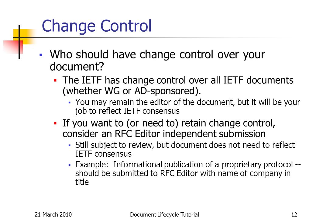 21 March 2010 Document Lifecycle Tutorial12 Change Control Who should have change control over your document.