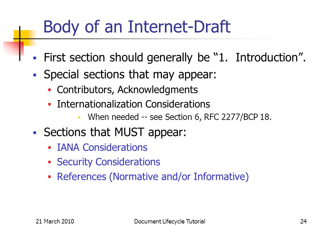 21 March 2010 Document Lifecycle Tutorial24 Body of an Internet-Draft First section should generally be 1.
