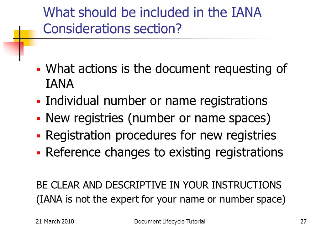 21 March 2010 Document Lifecycle Tutorial27 What should be included in the IANA Considerations section.