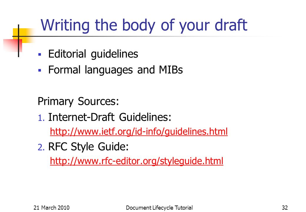 21 March 2010 Document Lifecycle Tutorial32 Writing the body of your draft Editorial guidelines Formal languages and MIBs Primary Sources: 1.
