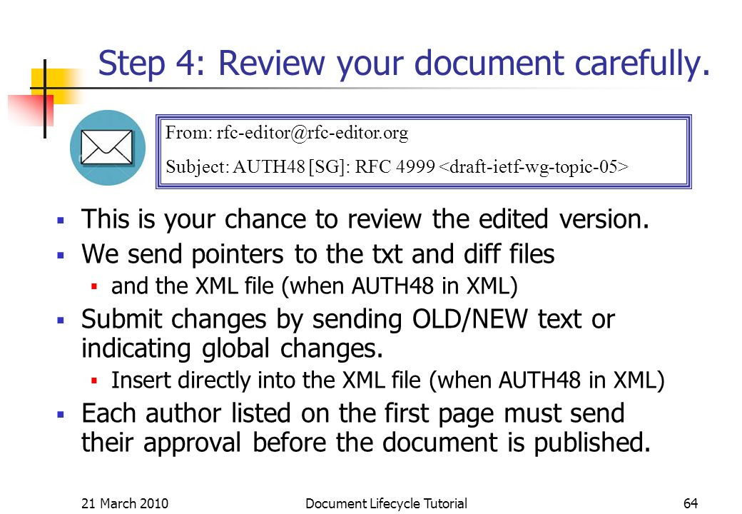 21 March 2010 Document Lifecycle Tutorial64 From: rfc-editor@rfc-editor.org Subject: AUTH48 [SG]: RFC 4999 Step 4: Review your document carefully.