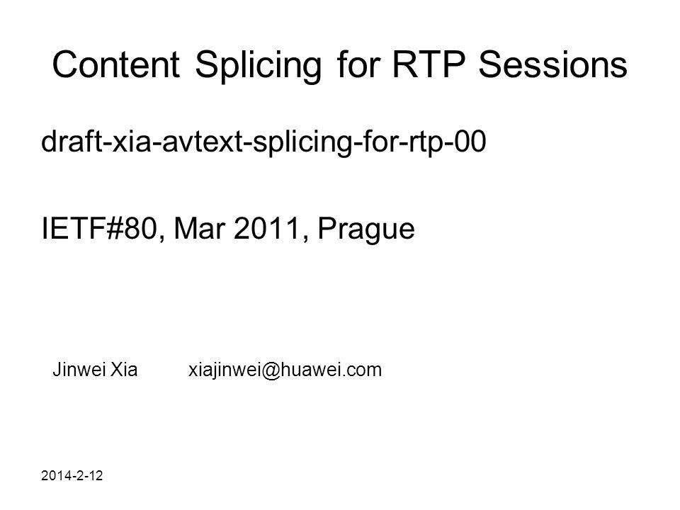 2014-2-12 Content Splicing for RTP Sessions draft-xia-avtext-splicing-for-rtp-00 IETF#80, Mar 2011, Prague Jinwei Xiaxiajinwei@huawei.com