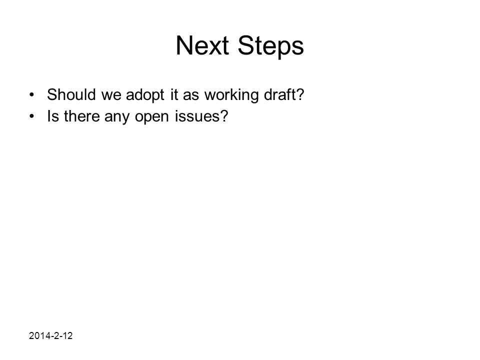 2014-2-12 Next Steps Should we adopt it as working draft? Is there any open issues?