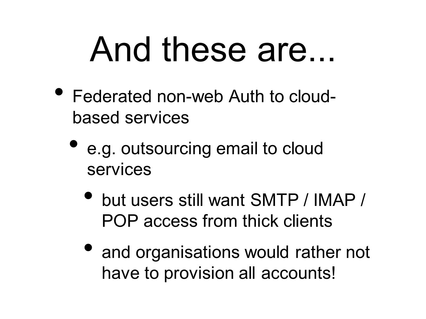 And these are... Federated non-web Auth to cloud- based services e.g.