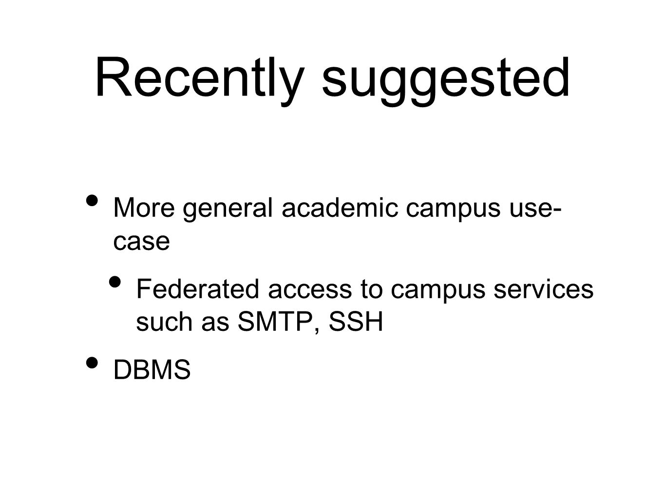 Recently suggested More general academic campus use- case Federated access to campus services such as SMTP, SSH DBMS