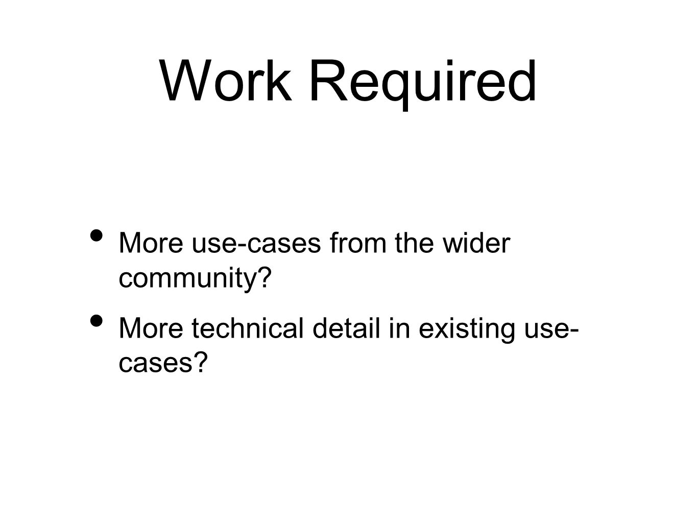 Work Required More use-cases from the wider community.