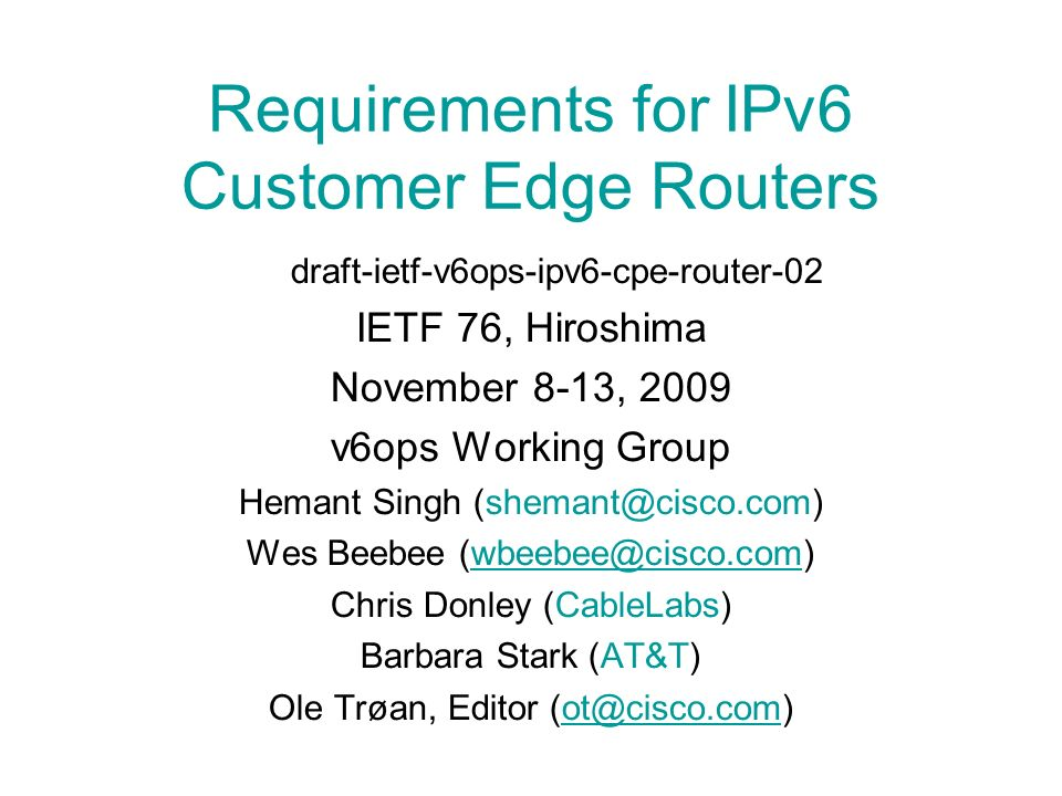 Requirements for IPv6 Customer Edge Routers draft-ietf-v6ops-ipv6-cpe-router-02 IETF 76, Hiroshima November 8-13, 2009 v6ops Working Group Hemant Sing