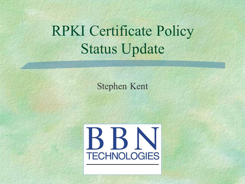 RPKI Certificate Policy Status Update Stephen Kent