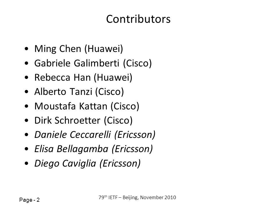 Page - 2 79 th IETF – Beijing, November 2010 Contributors Ming Chen (Huawei) Gabriele Galimberti (Cisco) Rebecca Han (Huawei) Alberto Tanzi (Cisco) Moustafa Kattan (Cisco) Dirk Schroetter (Cisco) Daniele Ceccarelli (Ericsson) Elisa Bellagamba (Ericsson) Diego Caviglia (Ericsson)