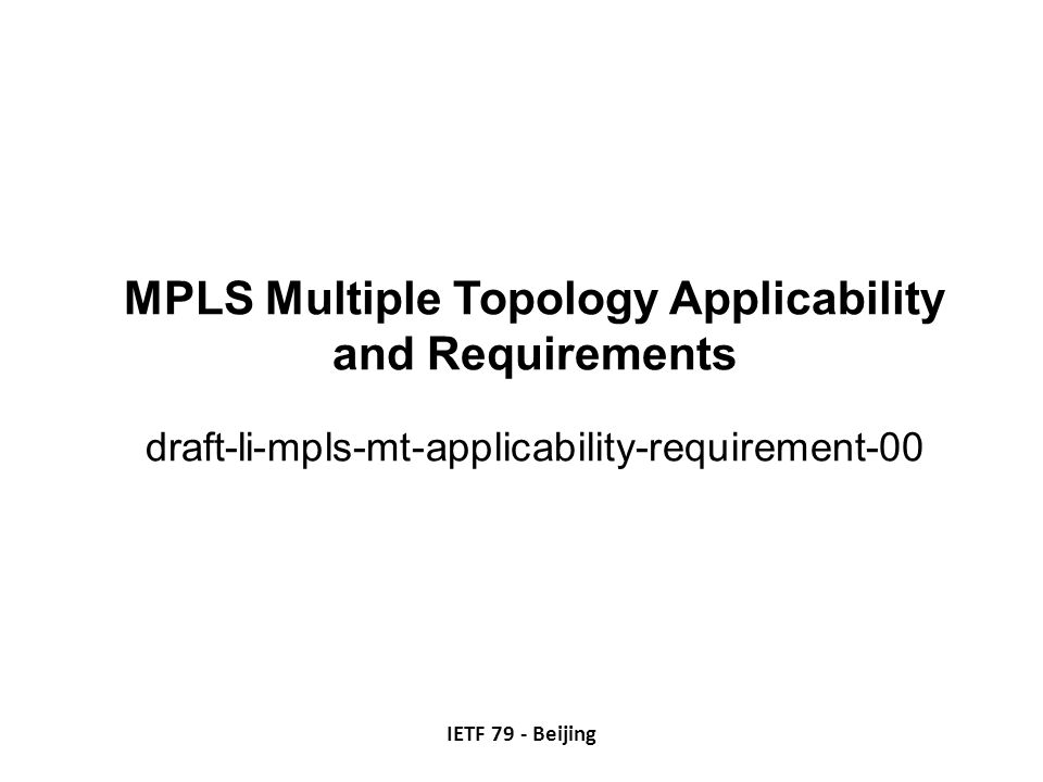 MPLS Multiple Topology Applicability and Requirements draft-li-mpls-mt-applicability-requirement-00 IETF 79 - Beijing