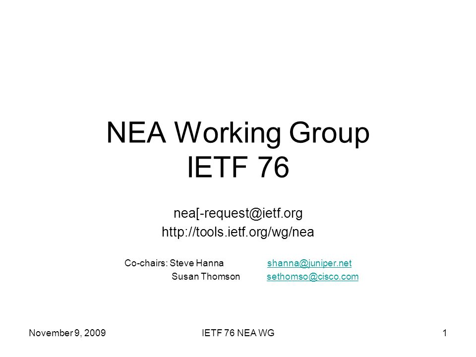 November 9, 2009IETF 76 NEA WG1 NEA Working Group IETF 76   Co-chairs: Steve Hanna Susan