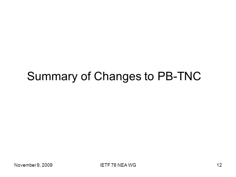 November 9, 2009IETF 76 NEA WG12 Summary of Changes to PB-TNC