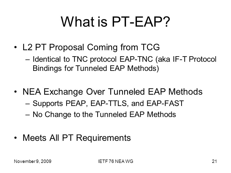 November 9, 2009IETF 76 NEA WG21 What is PT-EAP.