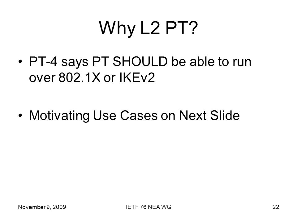 November 9, 2009IETF 76 NEA WG22 Why L2 PT.