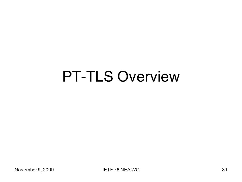 November 9, 2009IETF 76 NEA WG31 PT-TLS Overview