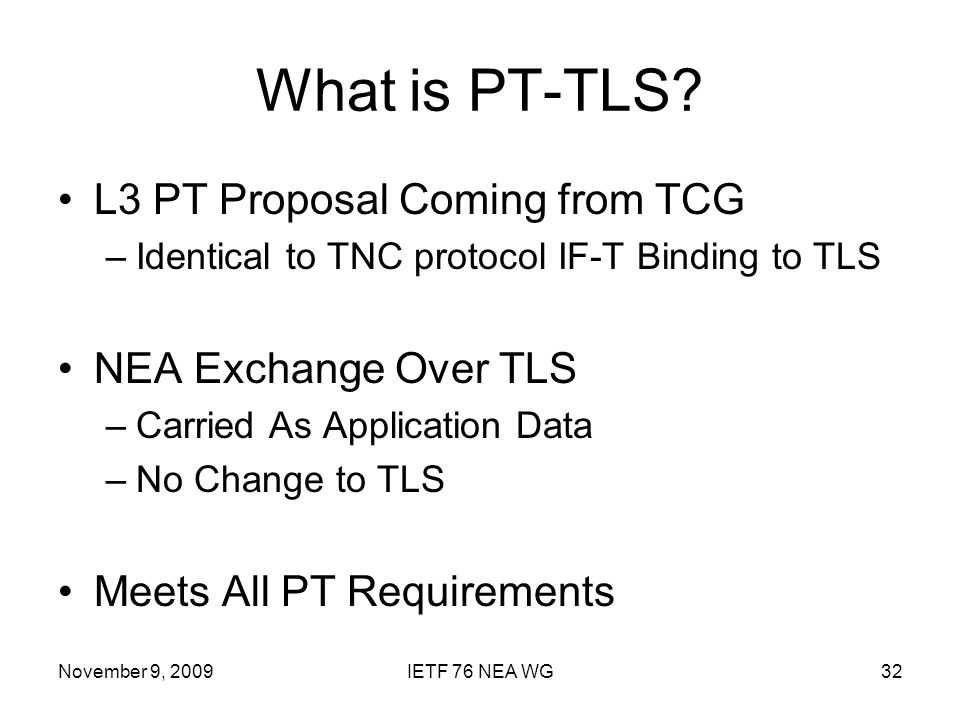 November 9, 2009IETF 76 NEA WG32 What is PT-TLS.