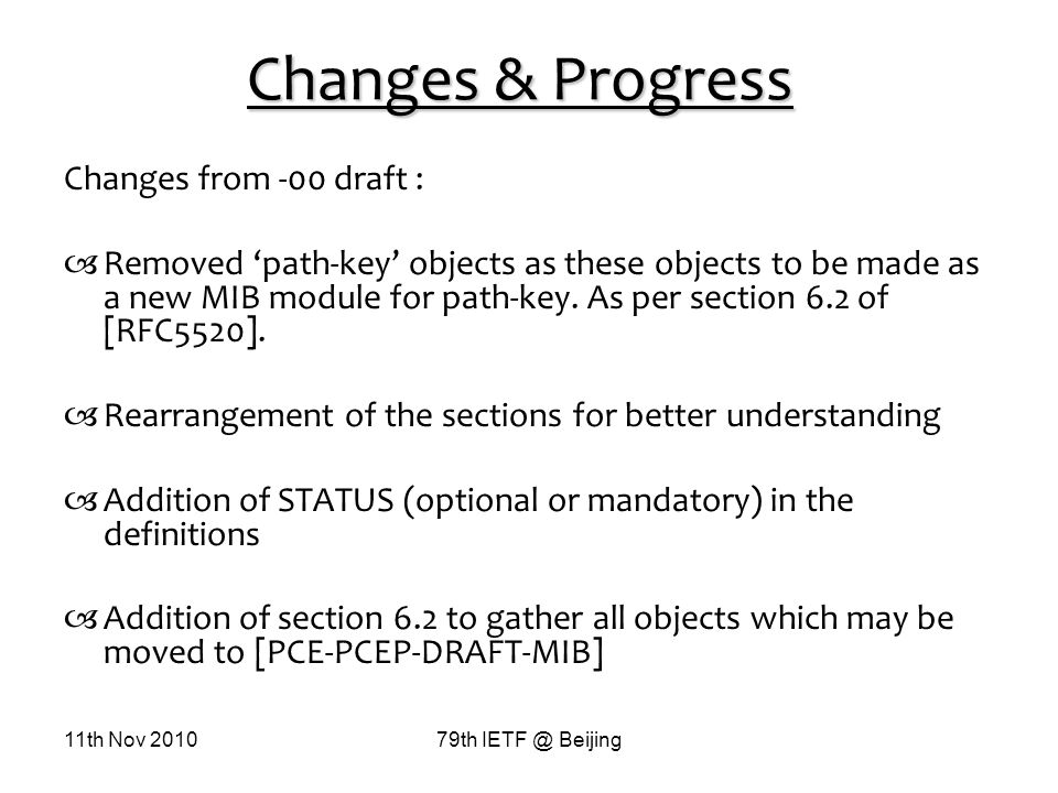 11th Nov 201079th IETF @ Beijing Changes & Progress Changes from -00 draft : Removed path-key objects as these objects to be made as a new MIB module for path-key.