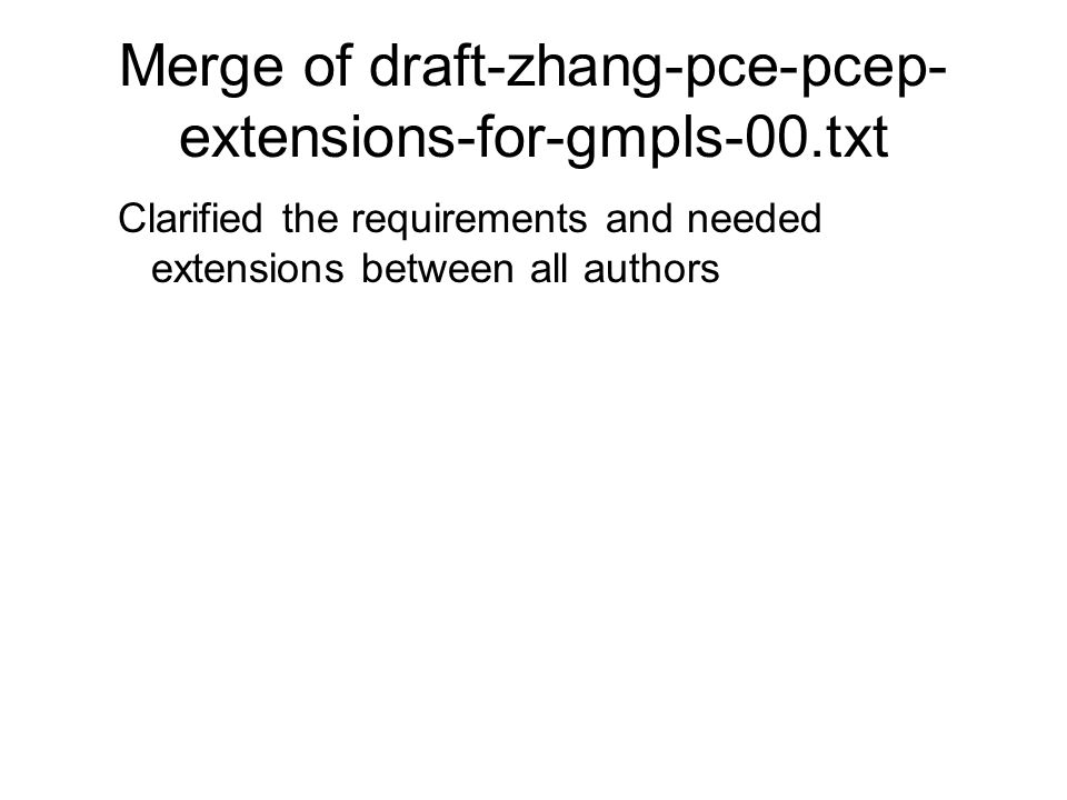 Merge of draft-zhang-pce-pcep- extensions-for-gmpls-00.txt Clarified the requirements and needed extensions between all authors