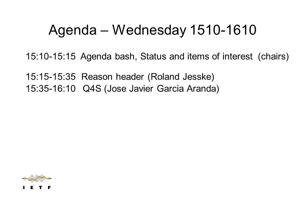 Agenda – Wednesday 1510-1610 15:10-15:15 Agenda bash, Status and items of interest (chairs) 15:15-15:35Reason header (Roland Jesske) 15:35-16:10 Q4S (Jose Javier Garcia Aranda)