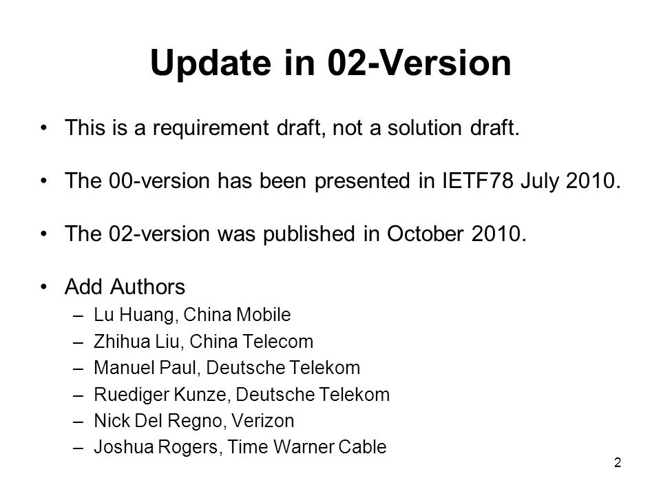 Update in 02-Version This is a requirement draft, not a solution draft. The 00-version has been presented in IETF78 July 2010. The 02-version was publ
