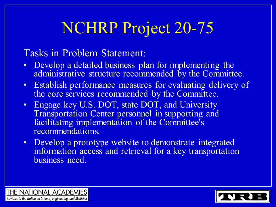 NCHRP Project 20-75 Tasks in Problem Statement : Develop a detailed business plan for implementing the administrative structure recommended by the Com