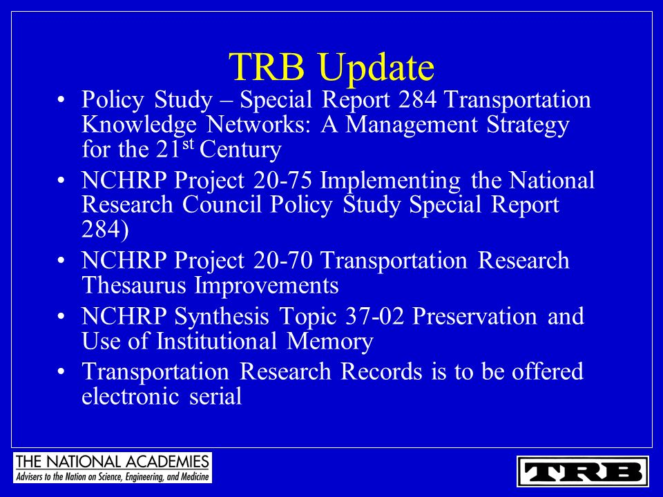TRB Update Policy Study – Special Report 284 Transportation Knowledge Networks: A Management Strategy for the 21 st Century NCHRP Project 20-75 Implem