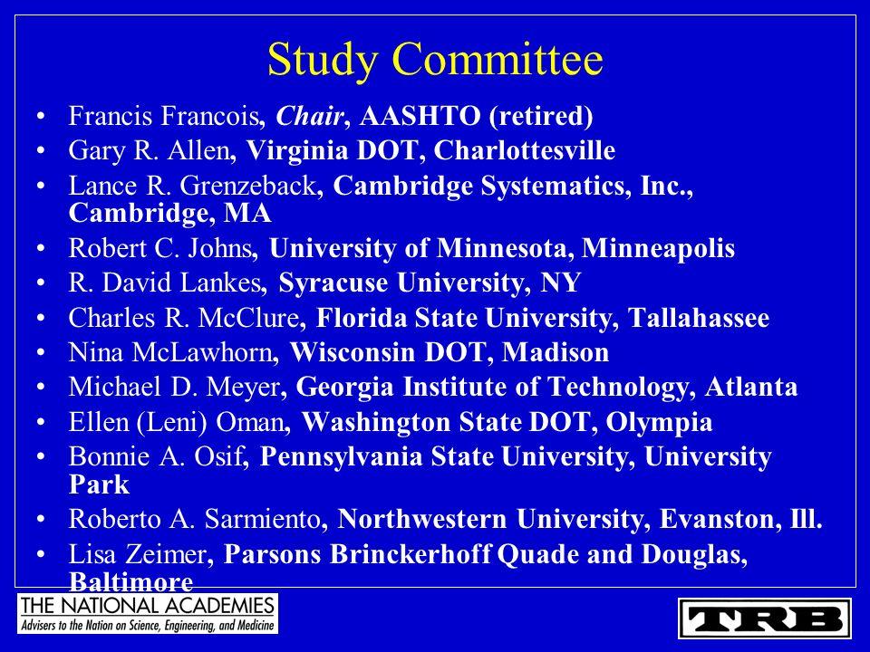 Study Committee Francis Francois, Chair, AASHTO (retired) Gary R. Allen, Virginia DOT, Charlottesville Lance R. Grenzeback, Cambridge Systematics, Inc