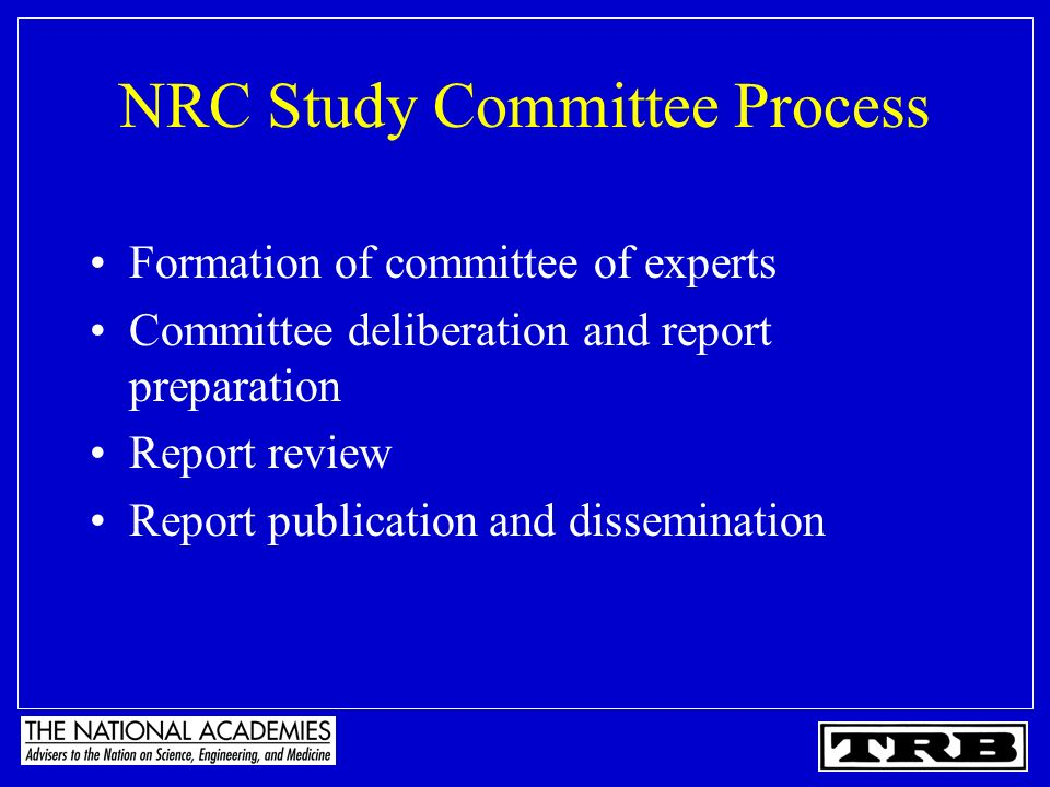 NRC Study Committee Process Formation of committee of experts Committee deliberation and report preparation Report review Report publication and dissemination
