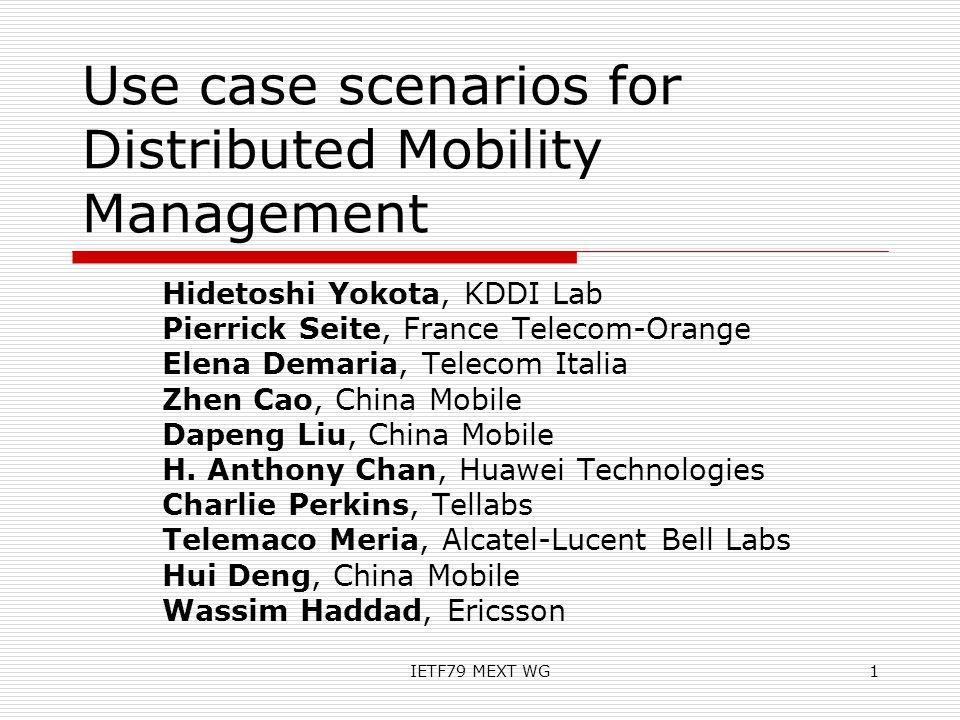 Use case scenarios for Distributed Mobility Management Hidetoshi Yokota, KDDI Lab Pierrick Seite, France Telecom-Orange Elena Demaria, Telecom Italia