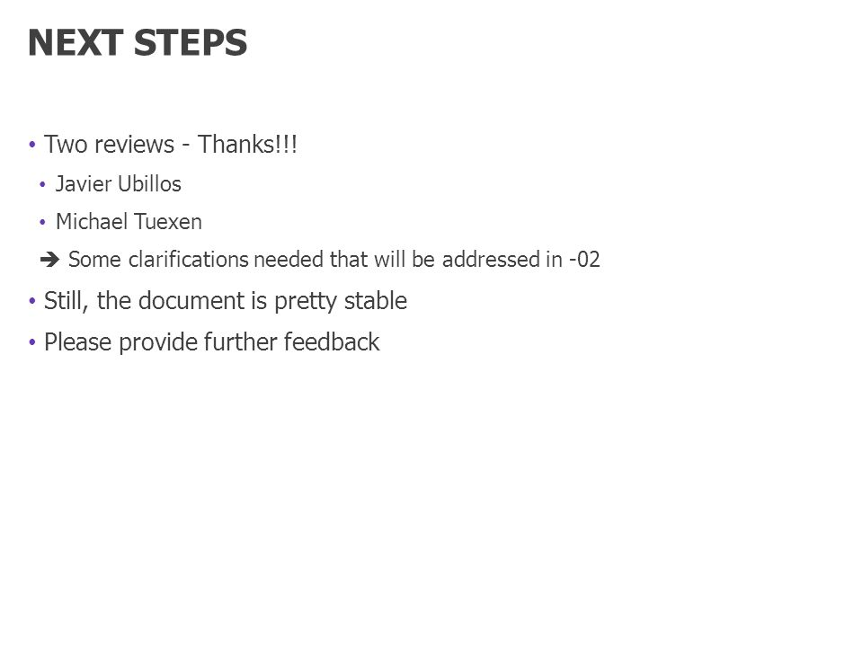 NEXT STEPS Two reviews - Thanks!!! Javier Ubillos Michael Tuexen Some clarifications needed that will be addressed in -02 Still, the document is prett