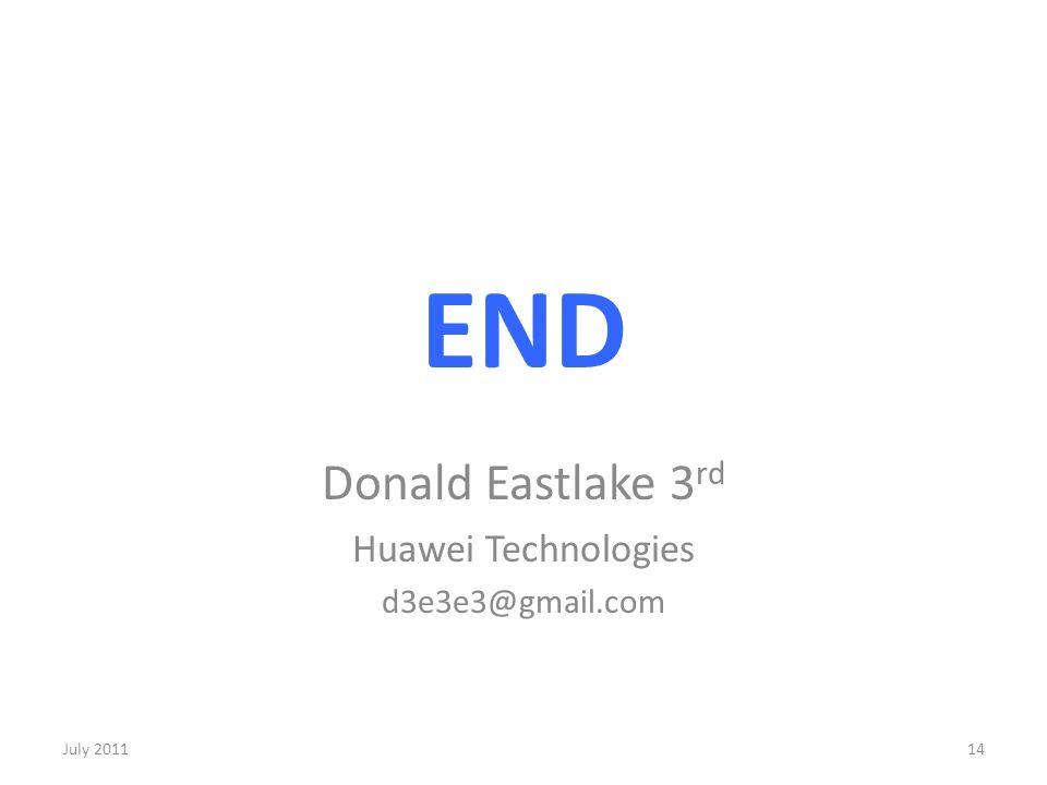 END Donald Eastlake 3 rd Huawei Technologies d3e3e3@gmail.com 14July 2011