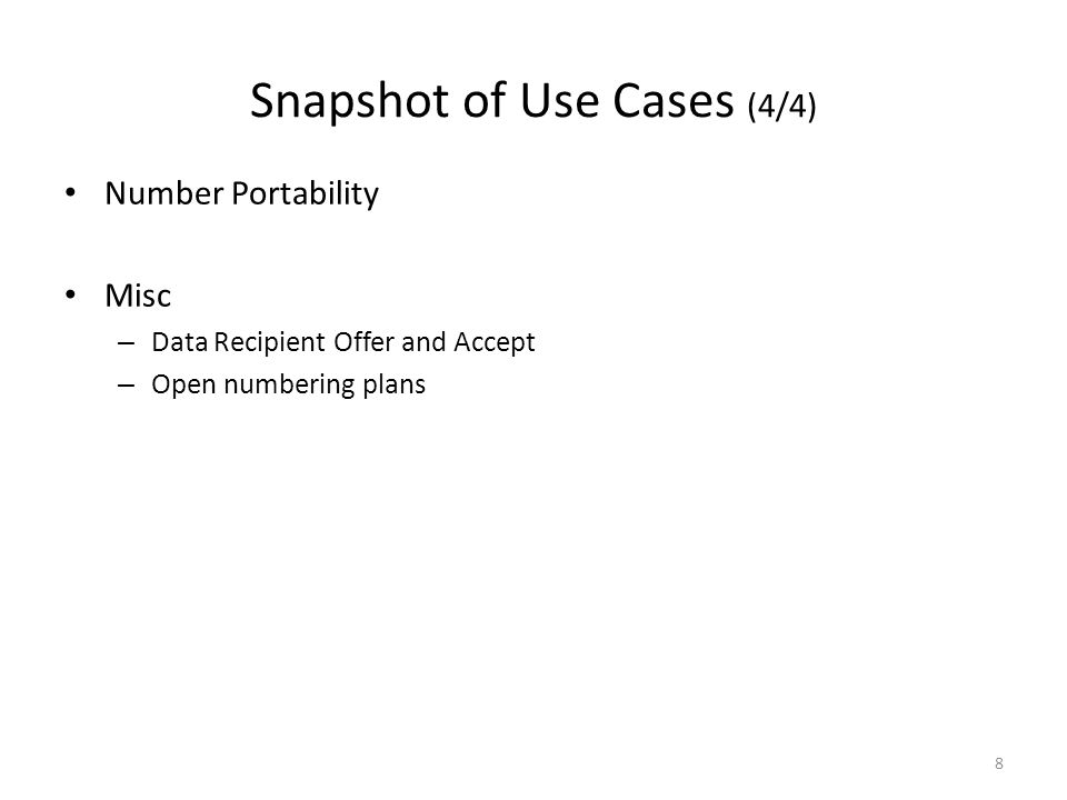 8 Snapshot of Use Cases (4/4) Number Portability Misc – Data Recipient Offer and Accept – Open numbering plans