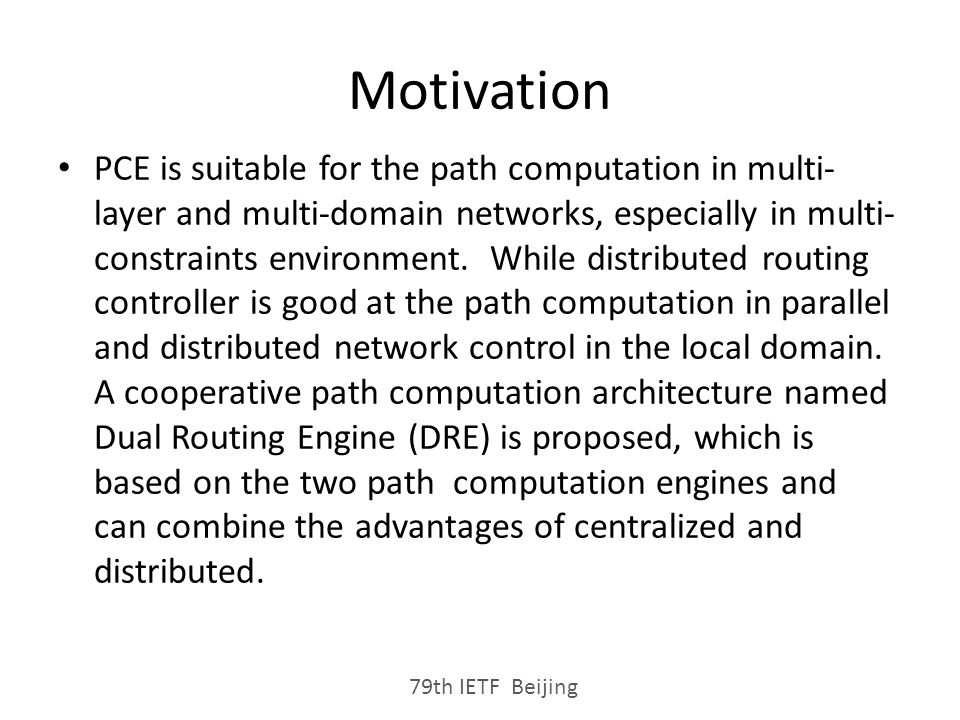 Motivation 79th IETF Beijing PCE is suitable for the path computation in multi- layer and multi-domain networks, especially in multi- constraints environment.