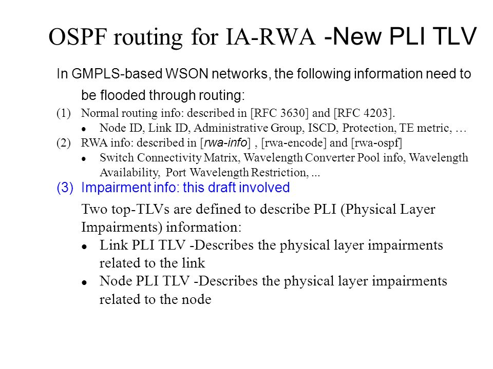 OSPF routing for IA-RWA -New PLI TLV In GMPLS-based WSON networks, the following information need to be flooded through routing: (1)Normal routing info: described in [RFC 3630] and [RFC 4203].