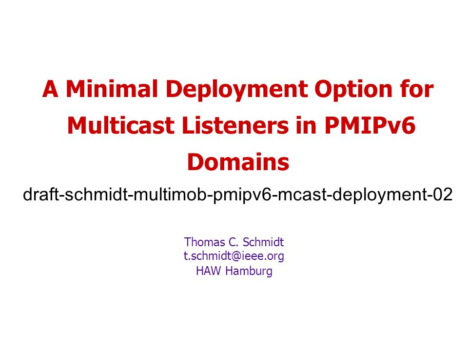 A Minimal Deployment Option for Multicast Listeners in PMIPv6 Domains draft-schmidt-multimob-pmipv6-mcast-deployment-02 Thomas C.