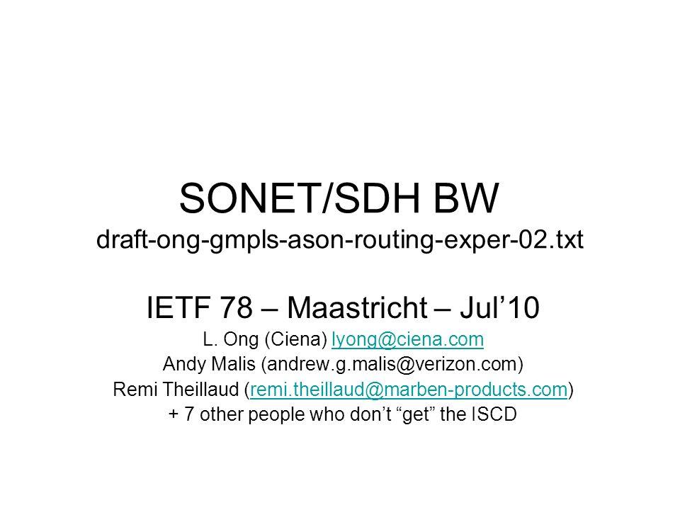 SONET/SDH BW draft-ong-gmpls-ason-routing-exper-02.txt IETF 78 – Maastricht – Jul10 L.