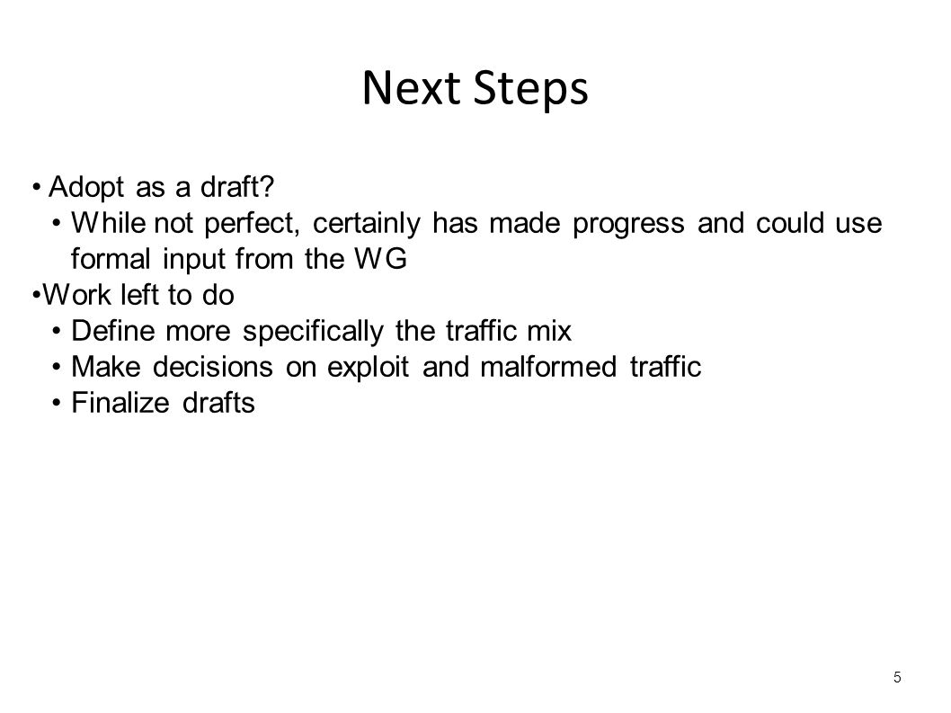 5 Next Steps Adopt as a draft? While not perfect, certainly has made progress and could use formal input from the WG Work left to do Define more speci