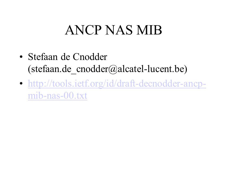 ANCP NAS MIB Stefaan de Cnodder (stefaan.de_cnodder@alcatel-lucent.be) http://tools.ietf.org/id/draft-decnodder-ancp- mib-nas-00.txthttp://tools.ietf.org/id/draft-decnodder-ancp- mib-nas-00.txt
