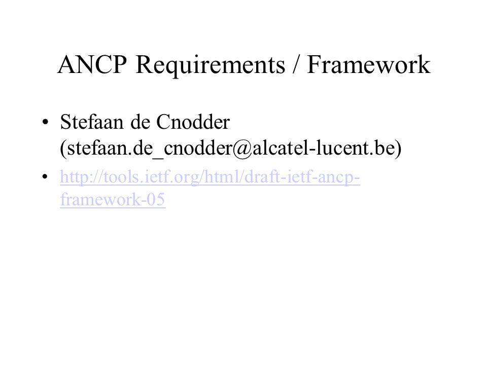 ANCP Requirements / Framework Stefaan de Cnodder (stefaan.de_cnodder@alcatel-lucent.be) http://tools.ietf.org/html/draft-ietf-ancp- framework-05http:/