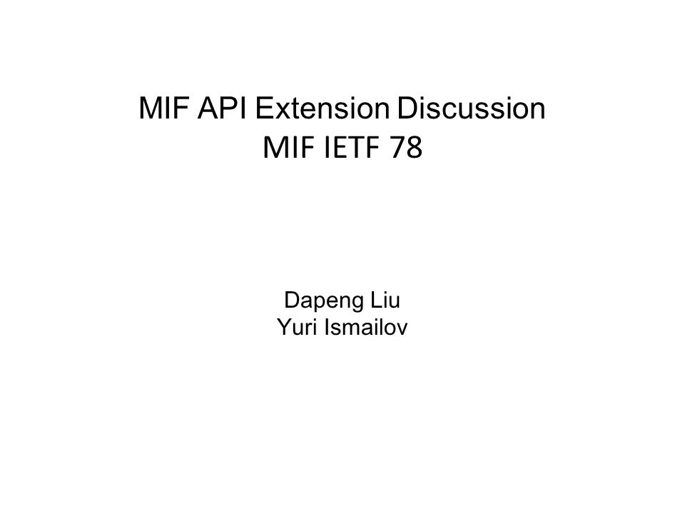 MIF API Extension Discussion MIF IETF 78 Dapeng Liu Yuri Ismailov