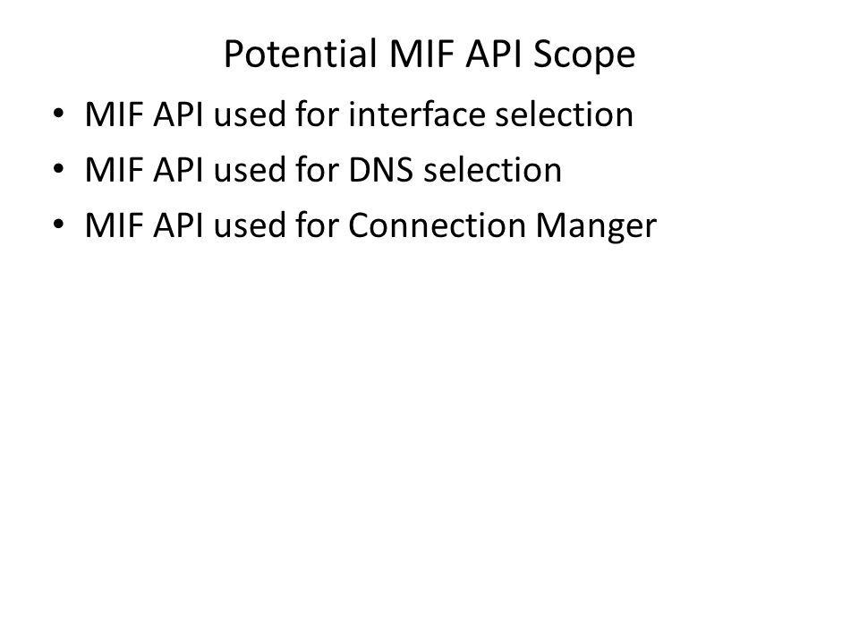 Potential MIF API Scope MIF API used for interface selection MIF API used for DNS selection MIF API used for Connection Manger