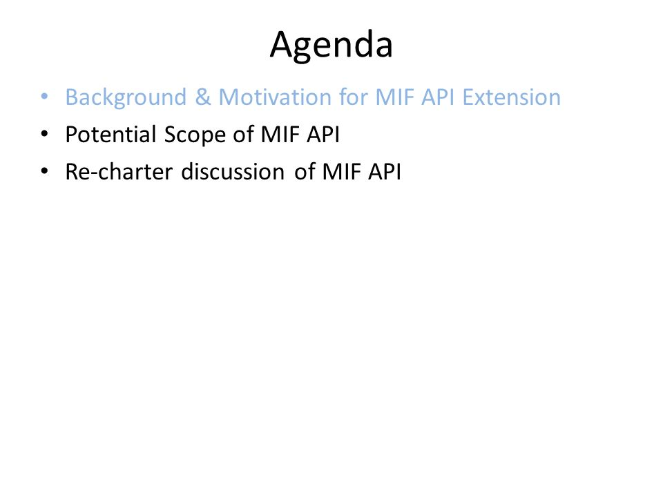 Agenda Background & Motivation for MIF API Extension Potential Scope of MIF API Re-charter discussion of MIF API
