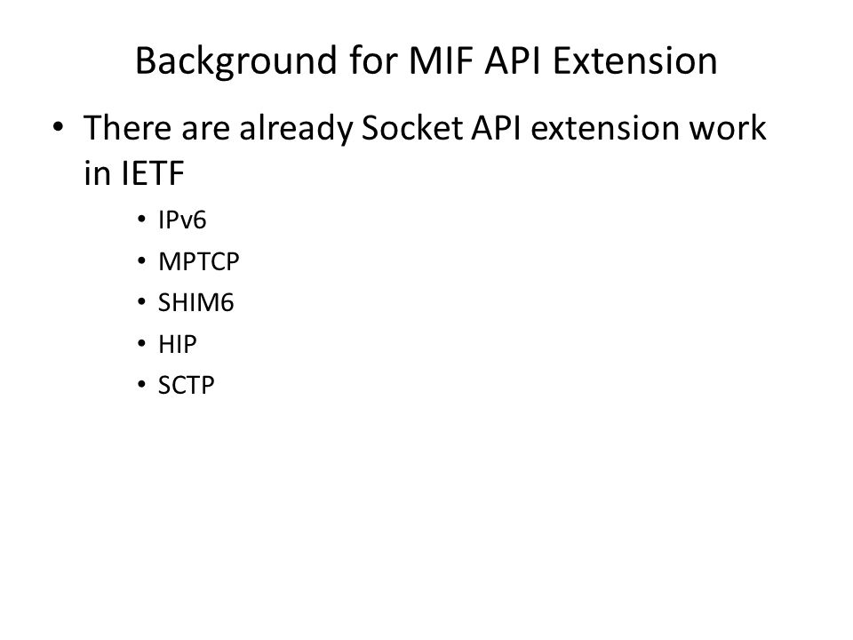 Background for MIF API Extension There are already Socket API extension work in IETF IPv6 MPTCP SHIM6 HIP SCTP