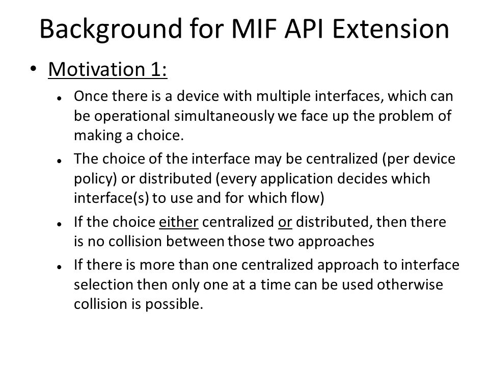 Background for MIF API Extension Motivation 1: Once there is a device with multiple interfaces, which can be operational simultaneously we face up the problem of making a choice.